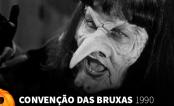 """Especial Halloween: """"Convenção das Bruxas"""" (1990) #2"""